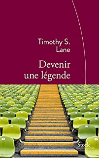 Devenir une légende, Lane, Timothy S.