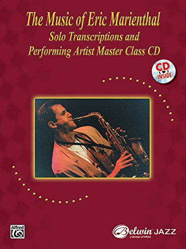 (The Music of Eric Marienthal (Solo Transcriptions and Performing Artist Master Class): Saxophone, Book & CD)