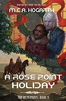 A Rose Point Holiday (Her Instruments Book 4) by [Hogarth, M.C.A.]