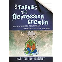 Starving the Depression Gremlin: A Cognitive Therapy Workbook on Managing Depression for Young People