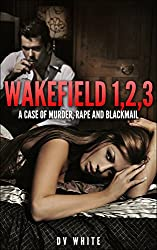 WAKEFIELD 1,2,3: A CASE OF MURDER, RAPE AND BLACKMAIL
