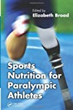 Sports Nutrition for Paralympic Athletes, , 146650756X