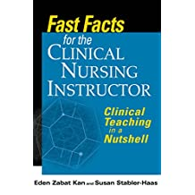 Fast Facts for the Clinical Nursing Instructor: Clinical Teaching in a Nutshell