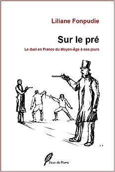 Sur le pre: Le duel en France du Moyen-Age a nos jours