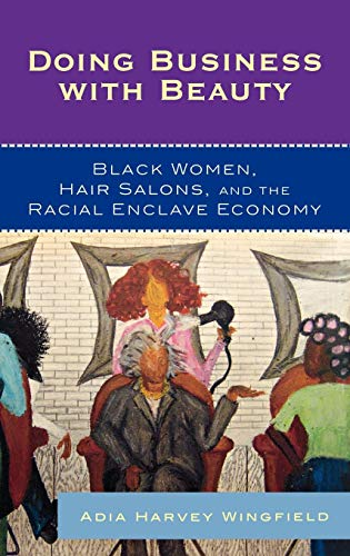 Doing Business With Beauty: Black Women, Hair Salons, and the Racial Enclave Economy (Perspectives on a Multiracial Amer