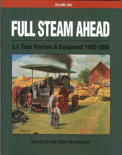 Full Steam Ahead Vol. 1: J. I. Case Tractors and Equipment -