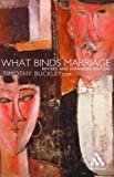 What Binds Marriage : Roman Catholic Theology in Practice, Buckley, Timothy J. and Buckley, Timothy, 0826461921