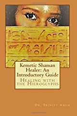 Kemetic Shaman Healer: Healing with The Hieroglyphs - Book I Paperback