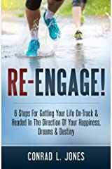 Re-Engage: 6 Steps For Getting Your Life On Track And Headed In The Direction Of Your Happiness, Dreams & Destiny Paperback