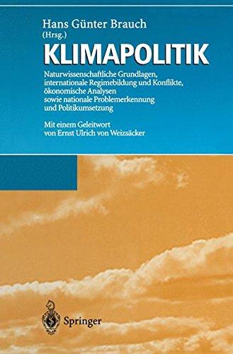 Read Online Klimapolitik: Naturwissenschaftliche Grundlagen, internationale Regimebildung und Konflikte, ökonomische Analysen sowie nationale Problemerkennung und Politikumsetzung (German Edition) ebook