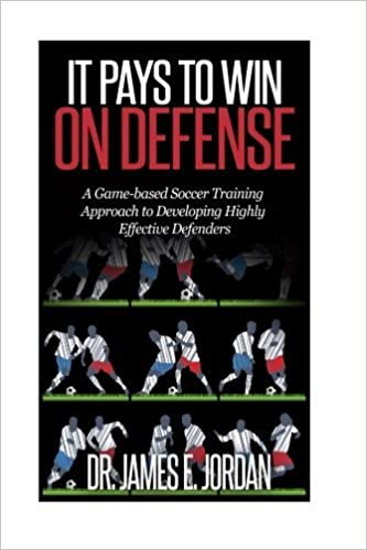Book It Pays to Win on Defense: A game-based soccer approach to developing highly effective defenders (Game-based Soccer Training) (Volume 2) by Dr. James E Jordan (2015-04-20)
