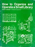 How to Organize and Operate a Small Library, Genore H. Bernhard, 091784601X
