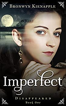 Imperfect (Disappeared Book 1) by [Kienapple, Bronwyn]