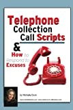 Telephone Collection call Scripts & How to respond to Excuses (The Collecting Money Series Book 13)
