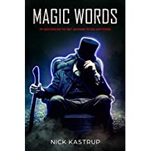 Magic Words: 99 Sentences To Get Anyone To Do Anything