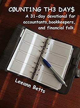 Counting the Days: A 31-day devotional for accountants, bookkeepers, and financial folk by [Betts, Leeann]