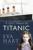 A Girl Aboard the Titanic: The Remarkable Memoir of Eva Hart, a 7-year-old Survivor of the Titanic Disaster