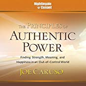 The Principles of Authentic Power: Finding Strength, Meaning, and Happiness in an Out-of-Control World   Joe Caruso