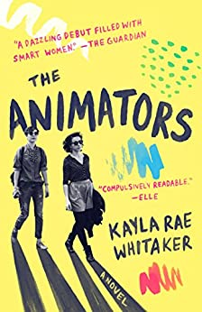 The Animators: A Novel by [Whitaker, Kayla Rae]