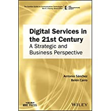Digital Services in the 21st Century: A Strategic and Business Perspective (The ComSoc Guides to Communications Technologies)