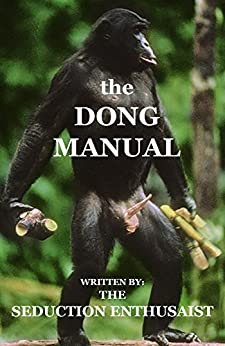 The Dong Manual: How to grow your penis without surgery by [Enthusiast, Seduction]