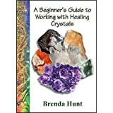 A Beginner's Guide to Working with Healing Crystals