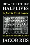 Image of How the Other Half Lives: A Jacob Riis Classic (Including Photography)