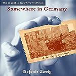 Somewhere in Germany: An Autobiographical Novel | Stefanie Zweig