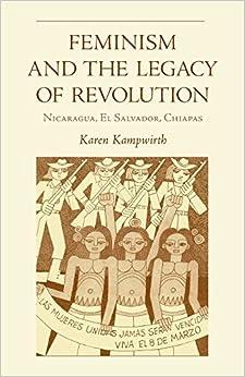 Feminism and the Legacy Of Revolution: Nicaragua, El Salvador, Chiapas Ohio RIS Latin America Series
