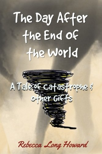 The Day After the End of the World: A Tale of Catastrophe and Other Gifts PDF