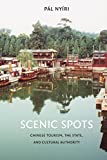 Scenic Spots: Chinese Tourism, the State, and Cultural Authority (A China Program Book)