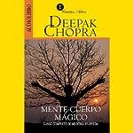 Mente y Cuerpo Mágico [Magical Mind, Magical Body]: Curso Completo de Medicina Ayurveda | Deepak Chopra