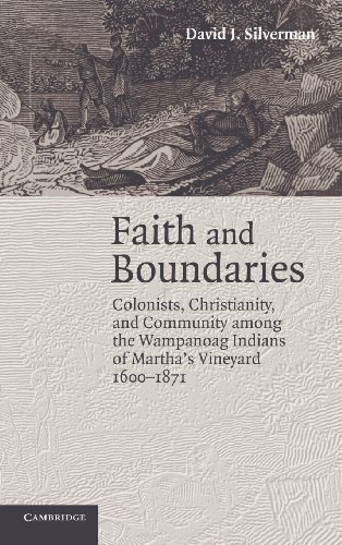 By David J. Silverman Faith and Boundaries: Colonists, Christianity, and Community among the Wampanoag Indians of Martha's [Hardcover] ebook