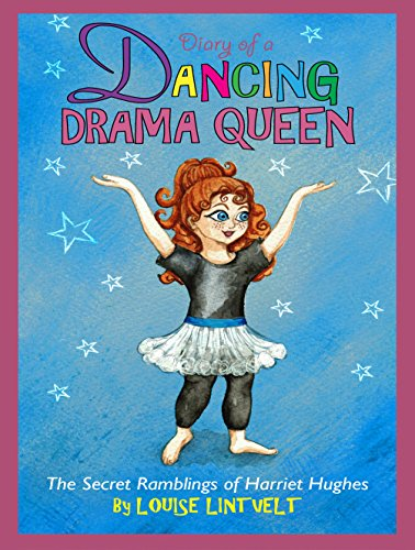 Diary of a Dancing Drama Queen (The Secret Ramblings of Harriet Hughes Book 1)