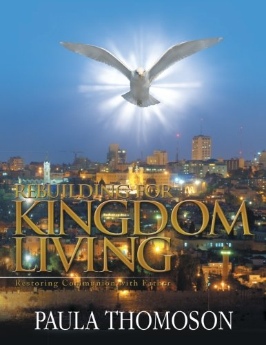 Rebuilding for Kingdom Living: Restoring Communion with Father