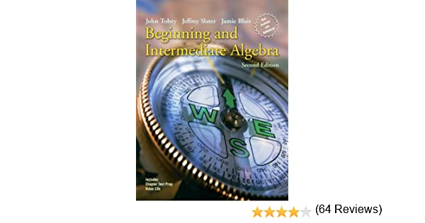 Beginning and Intermediate Algebra (2nd Edition): John Tobey ...