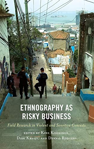 Ethnography as Risky Business: Field Research in Violent and Sensitive Contexts