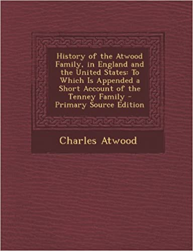 History of the Atwood Family, in England and the United States: To Which Is Appended a Short Account of the Tenney Family