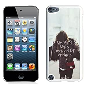 NEW Unique Custom Designed iPod Touch 5 Phone Case With We Build Walls Instead Of Bridges_White Phone Case