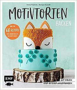 Motivtorten Backen Mit 60 Rezepten Von Grundteig Bis Torten Fur