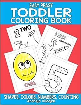 Easy Peasy Toddler Coloring Book: Shapes, Numbers, Counting and ...