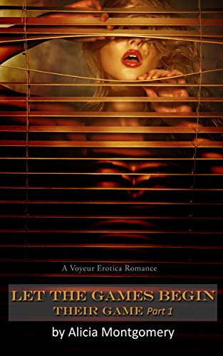 Let the Games Begin: A Voyeur Erotica Romance (Their Game Book 1)