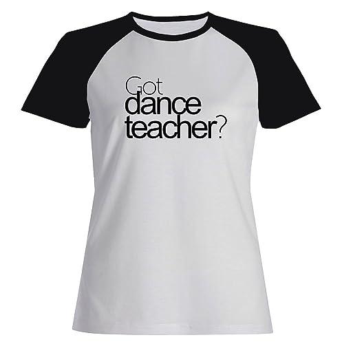 Idakoos Got Dance Teacher? - Ocupazioni - Maglietta Raglan Donna