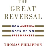 The Great Reversal: How America Gave Up on Free Markets
