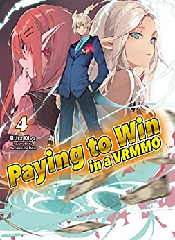 Paying to Win in a VRMMO: Volume 4 by [Kiva, Blitz]