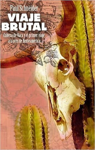 Viaje brutal: Cabeza de Vaca y el primer viaje a través de Norteamérica (ATALAYA) de C/O Witherspoon Associates