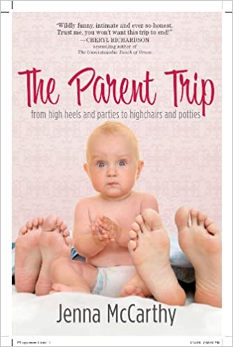 Download online The Parent Trip: From High Heels and Parties to Highchairs and Potties PDF, azw (Kindle)
