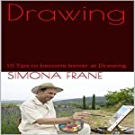 Drawing: 10 Tips to Become Better at Drawing | Simona Frane