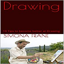 Drawing: 10 Tips to Become Better at Drawing Audiobook by Simona Frane Narrated by Stoicescu Adrian Petru