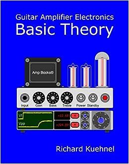 Guitar Amplifier Electronics: Basic Theory: Richard Kuehnel